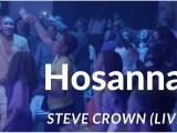 Download Steve Crown Hosanna mp3, lyrics, and Video