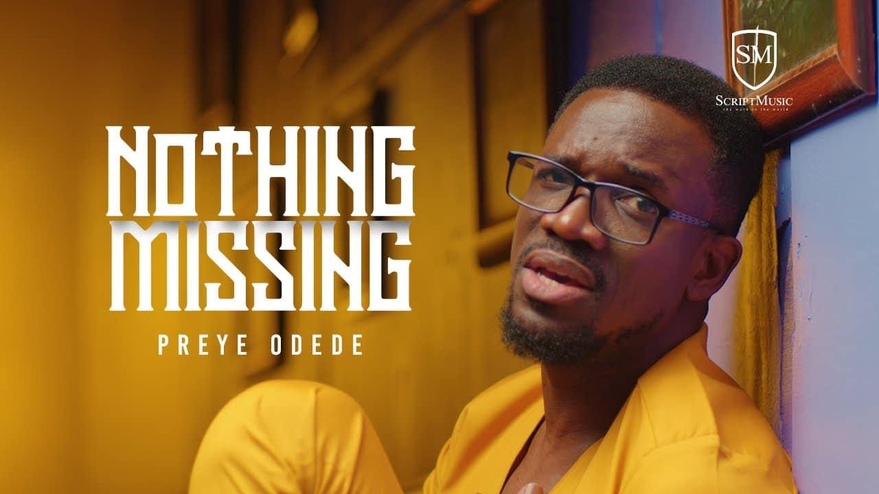 Download Preye Odede - Nothing Missing Mp3, lyrics, Video