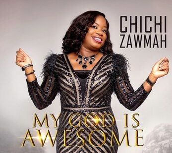 Download Chichi Zawmah Song– My God is Awesome (Mp3, Lyrics, Video)