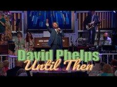 Download David Phelps – Until Then (Mp3, Lyrics, Video)