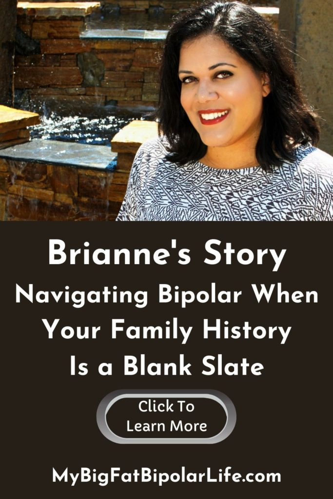 Meet Brianne. Today she shares the story of her personal experience with bipolar disorder. Brianne was adopted at an early age, so her family history was a blank slate. Find out how not knowing her family history impacted her diagnosis, the ups and downs of her journey, and what her life is like today.
