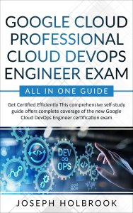 Google Cloud Professional Cloud DevOps Engineer Exam - All in One Guide