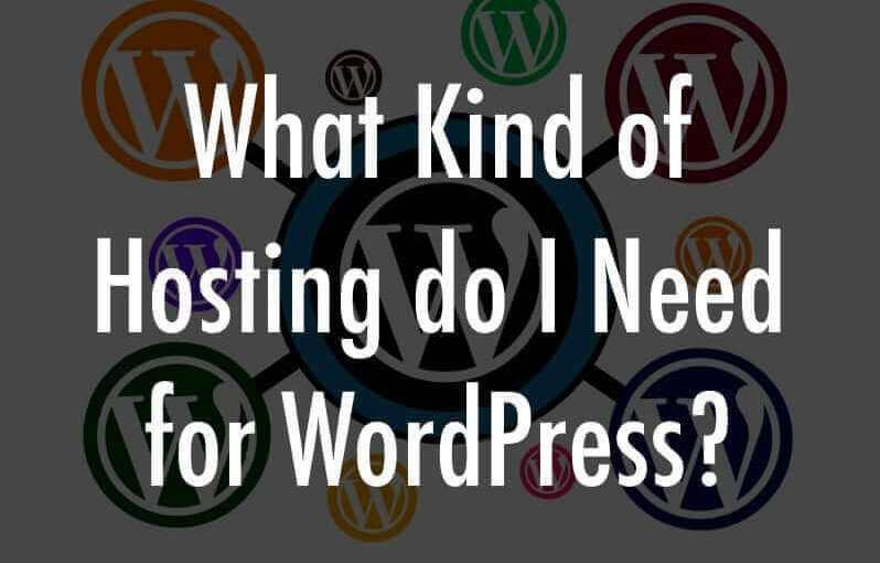 What kind of Hosting do I Need for WordPress