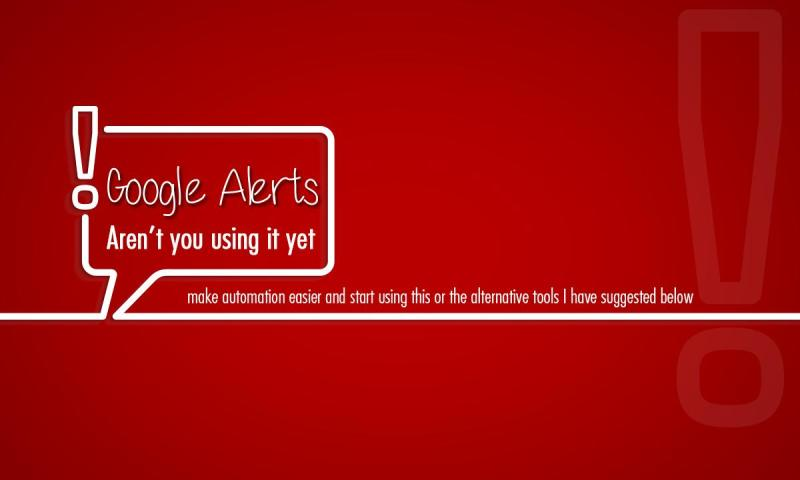 google alerts - Google Alerts, Aren't you using it yet?