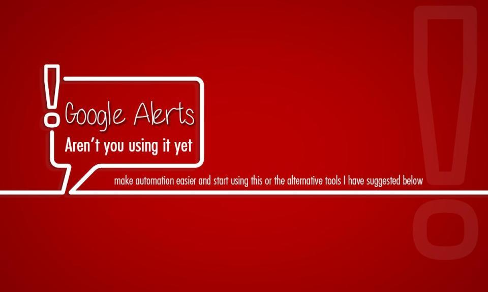 google alerts - Google Alerts, Aren't you using it yet?