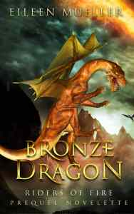 Bronze Dragon, Riders of Fire - Prequel Novelette, Book 0.1 by Eileen Mueller