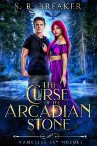 The Curse of the Arcadian Stone: Nameless Fay (Vol. 1 Stolen Oath) by S. R. Breaker