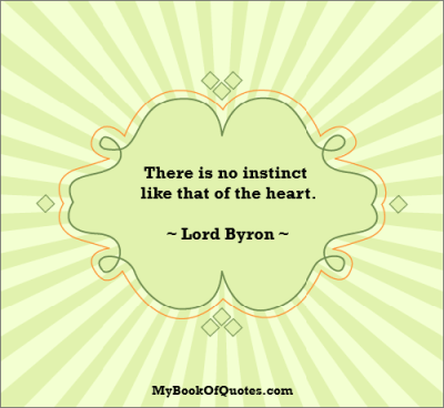 There is no instinct like that of the heart.