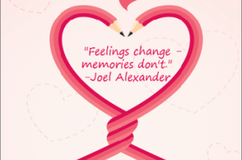 Feelings change - memories don't. -Joel Alexander