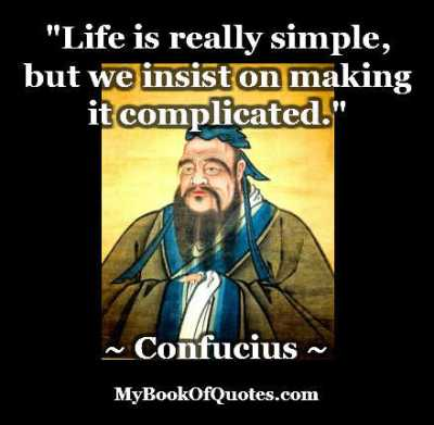 Life is really simple but we insist on making it complicated Quote
