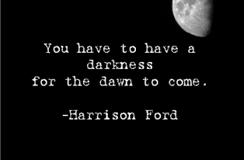 You have to have a darkness for the dawn to come Quote