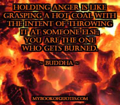 Holding anger is like grasping a hot coal