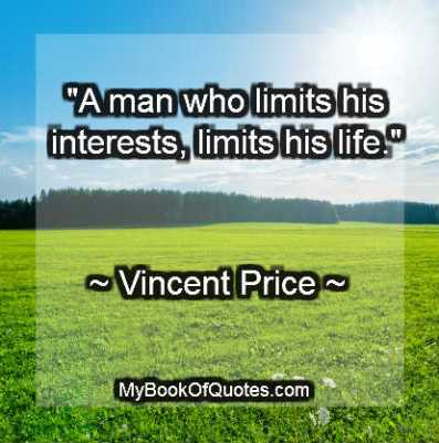A man who limits his interests, limits his life