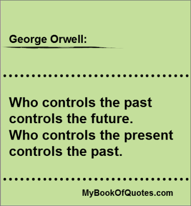 Who controls the past controls the future Quote