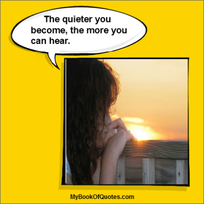 The quieter you become, the more you can hear Quote