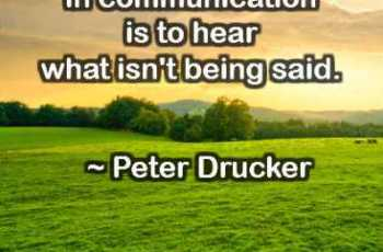 The most important thing in communication is to hear what isn't being said