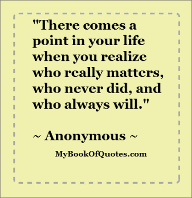 Quote There comes a point in your life when you realize who really matters