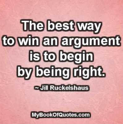 The best way to win an argument is to begin by being right