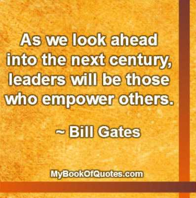 As we look ahead into the next century, leaders will be those who empower others