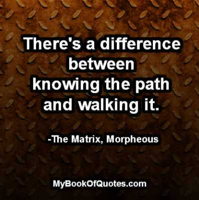 There's a difference between knowing the path and walking it