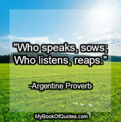 Who speaks sows Who listens reaps