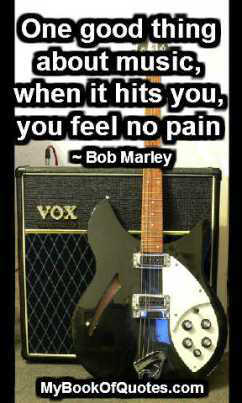 One good thing about music, when it hits you, you feel no pain. Quote
