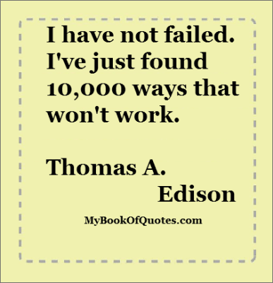 I have not failed. I've just found 10,000 ways that won't work..
