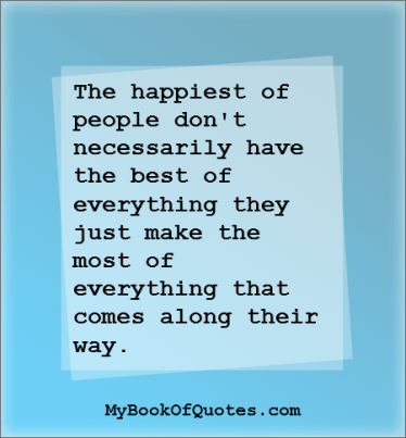 The happiest of people don't necessarily have the best of everything Quote