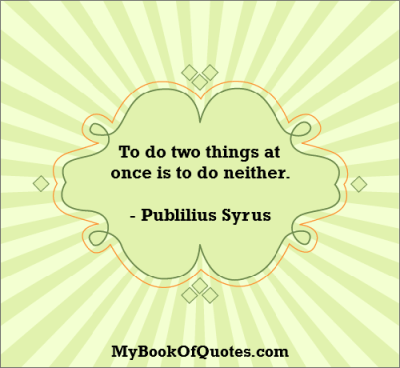 To do two things at once is to do neither