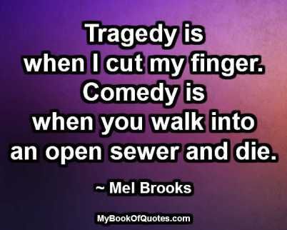 Tragedy is when I cut my finger