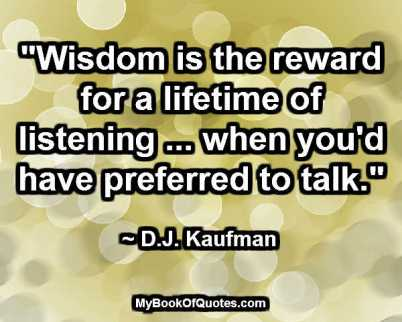 Wisdom is the reward for a lifetime of listening