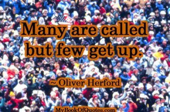 Many are called but few get up. ~ Oliver Herford