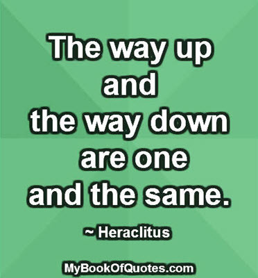 The way up and the way down are one and the same. ~ Heraclitus