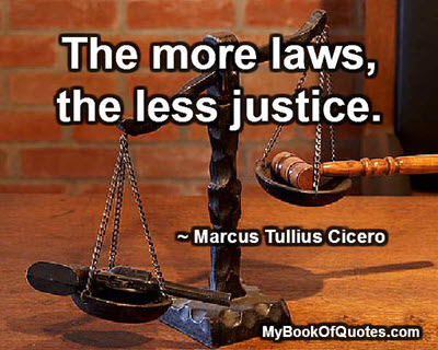 The more laws, the less justice. ~ Marcus Tullius Cicero