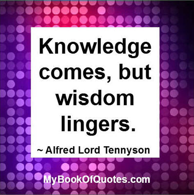 knowledge comes but wisdom lingers
