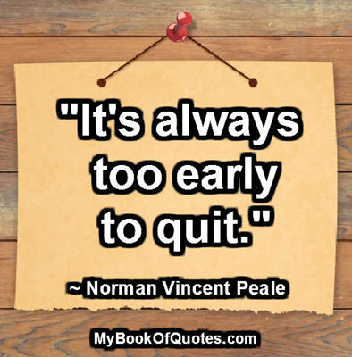 """""""It's always too early to quit."""" ~ Norman Vincent Peale"""