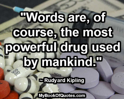 """""""Words are, of course, the most powerful drug used by mankind."""" ~ Rudyard Kipling"""