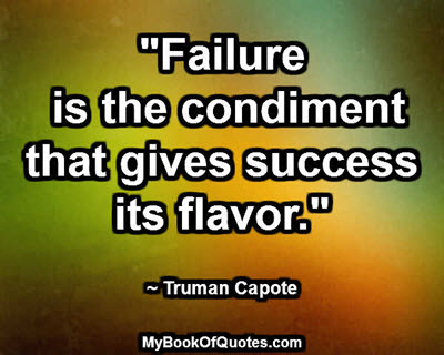 """Failure is the condiment that gives success its flavor."" ~ Truman Capote"