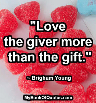 """Love the giver more than the gift."" ~ Brigham Young"