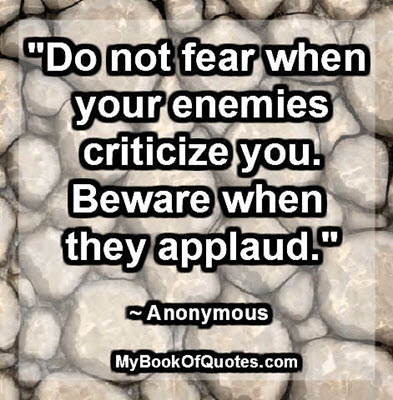 Do not fear when your enemies criticize you