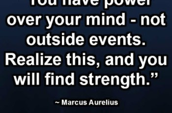 """You have power over your mind - not outside events. Realize this, and you will find strength."" ~ Marcus Aurelius"