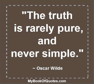 """""""The truth is rarely pure, and never simple."""" ~ Oscar Wilde"""