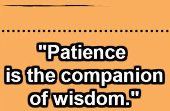 """Patience is the companion of wisdom."" ~ Saint Augustine"