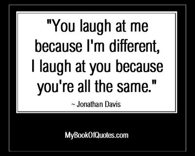 You Laugh At Me Because Mybookofquotescom