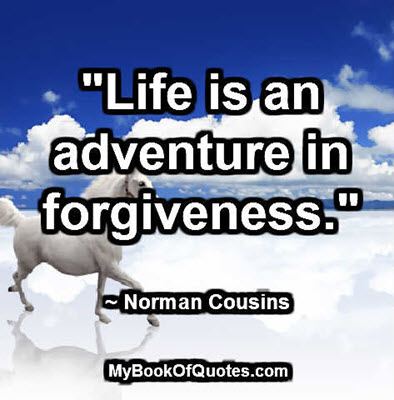 """Life is an adventure in forgiveness."" ~ Norman Cousins"
