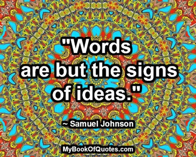 """Words are but the signs of ideas."" ~ Samuel Johnson"
