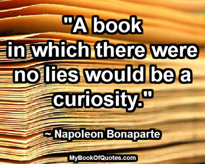 """""""A book in which there were no lies would be a curiosity."""" ~ Napoleon Bonaparte"""