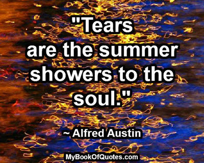 Tears are the summer showers to the soul