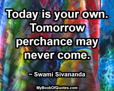 Today is your own