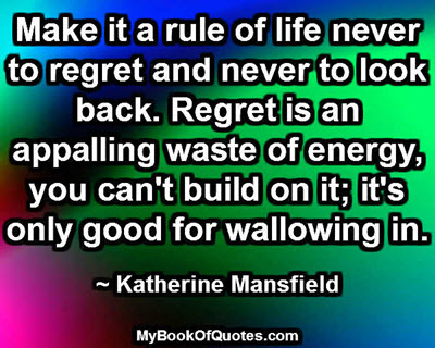 Make it a rule of life never to regret